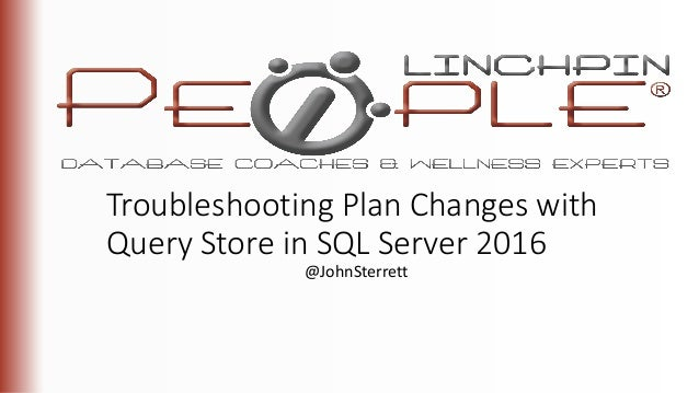 @JohnSterrett Troubleshooting Plan Changes with Query Store in SQL Server 2016