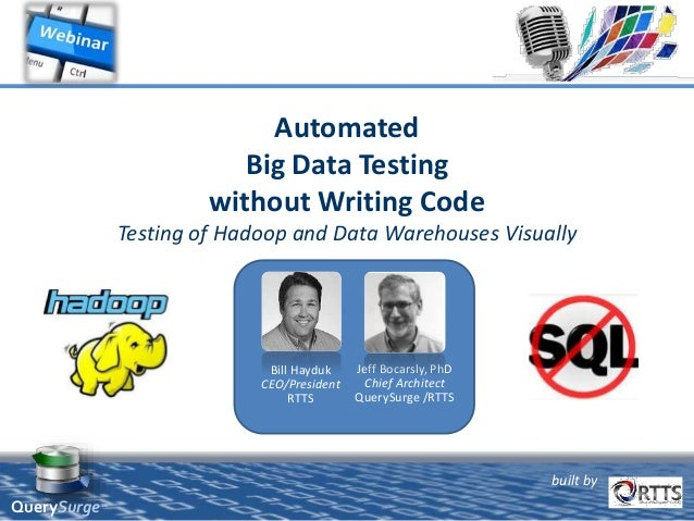 built by QuerySurge™ Automated Big Data Testing without Writing Code Testing of Hadoop and Data Warehouses Visually Bill H...