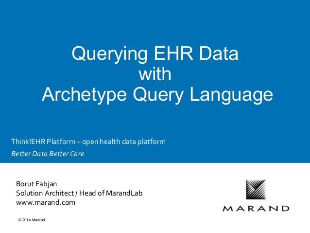 © 2014 Marand Querying EHR Data with Archetype Query Language 	    Borut	   Fabjan	   	    Solution	   Architect	   /	   H...