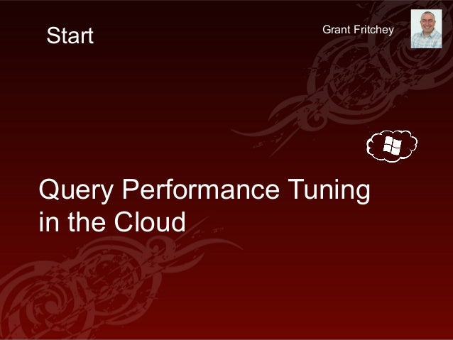 Start               Grant FritcheyQuery Performance Tuningin the Cloud