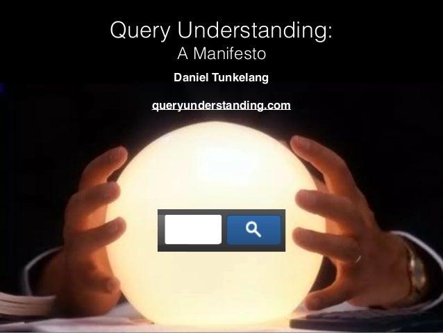 Query Understanding: A Manifesto Daniel Tunkelang queryunderstanding.com