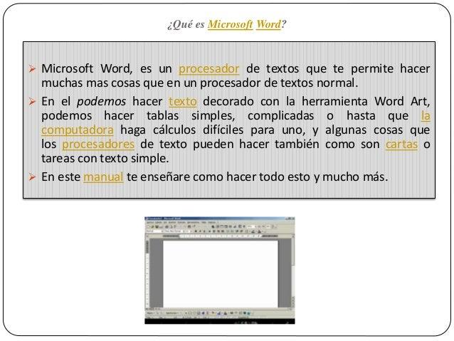 ¿Qué es Microsoft Word?  Microsoft Word, es un procesador de textos que te permite hacer muchas mas cosas que en un proce...