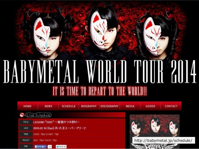 Copyright Since 1999 17 © GaiaX Co. Ltd. All rights reserved.  http://babymetal.jp/schedule/