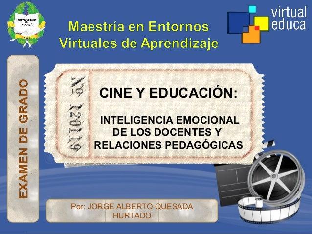 CINE Y EDUCACIÓN: INTELIGENCIA EMOCIONAL DE LOS DOCENTES Y RELACIONES PEDAGÓGICAS Por: JORGE ALBERTO QUESADA HURTADO
