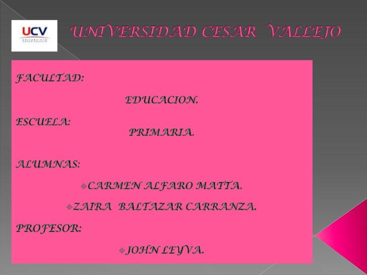 UNIVERSIDAD CESAR  VALLEJO<br />FACULTAD: <br />EDUCACION.<br />ESCUELA:  <br />PRIMARIA.<br />ALUMNAS:<br /><ul><li>CARME...