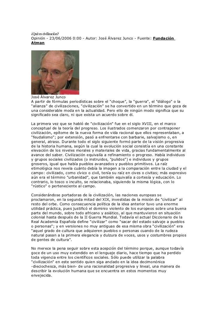 ¿Qué es civilización?Opinión - 23/06/2006 0:00 - Autor: José Álvarez Junco - Fuente: FundaciónAtmanJosé Álvarez JuncoA par...