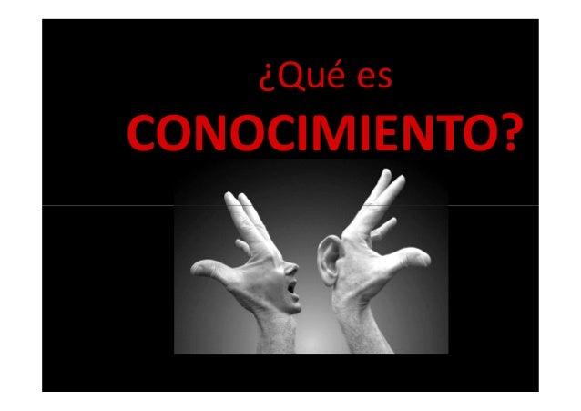 ¿Qué es CONOCIMIENTO?