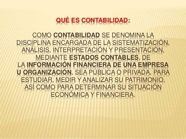 QUÉ ES CONTABILIDAD: COMO CONTABILIDAD SE DENOMINA LA DISCIPLINA ENCARGADA DE LA SISTEMATIZACIÓN, ANÁLISIS, INTERPRETACIÓN...