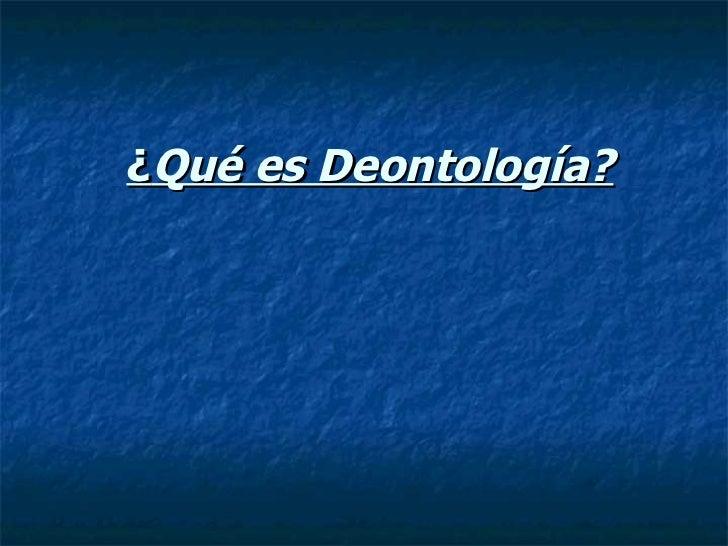 ¿ Qué es Deontología?