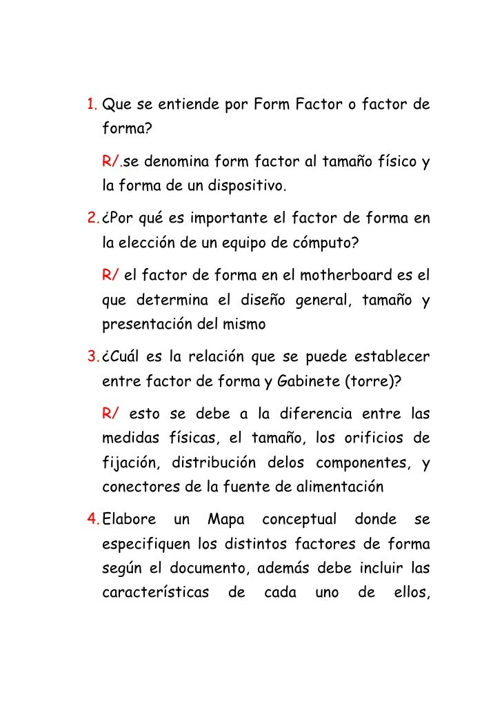 Que se entiende por Form Factor o factor de forma? <br />R/.se denomina form factor al tamaño físico y la forma de un disp...