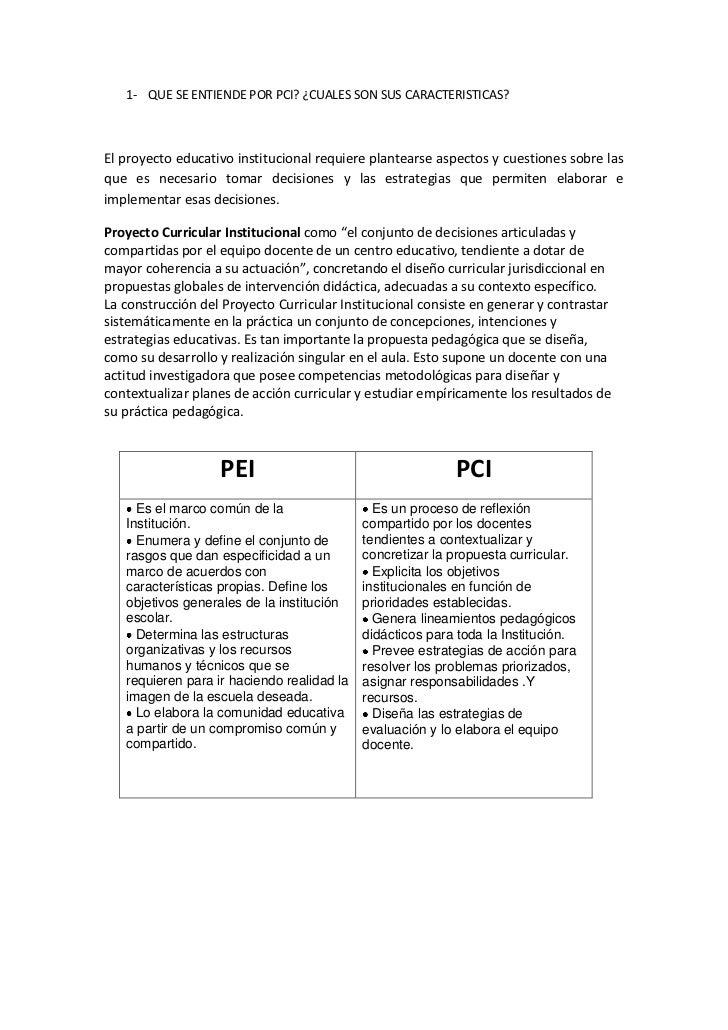 1- QUE SE ENTIENDE POR PCI? ¿CUALES SON SUS CARACTERISTICAS?El proyecto educativo institucional requiere plantearse aspect...