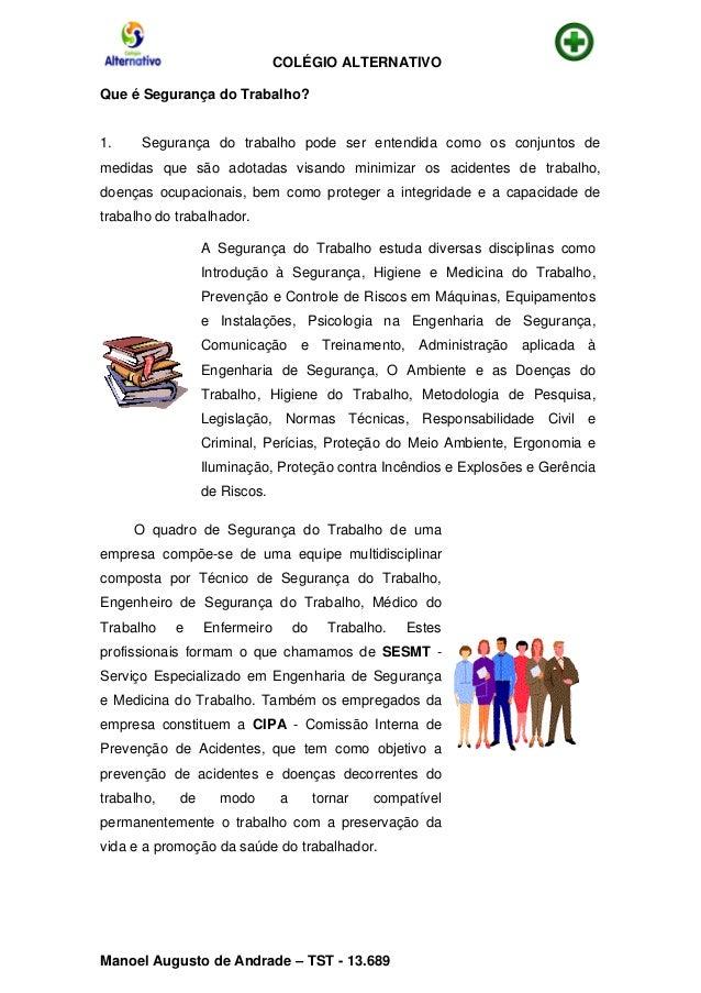 COLÉGIO ALTERNATIVO Manoel Augusto de Andrade – TST - 13.689 Que é Segurança do Trabalho? 1. Segurança do trabalho pode se...
