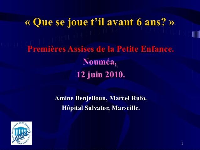 «Quesejouet'ilavant6ans?»PremièresAssisesdelaPetiteEnfance.              Nouméa,            12juin2010.  ...