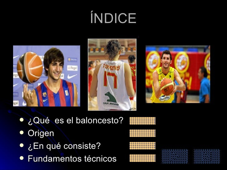 ÍNDICE <ul><li>¿Qué  es el baloncesto? </li></ul><ul><li>Origen </li></ul><ul><li>¿En qué consiste? </li></ul><ul><li>Fund...