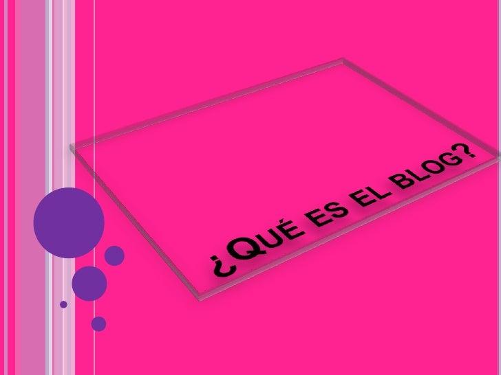 EL BLOG ES: Un blog, (también se conocen como weblog o  bitácora), es un sitio web que recopila  cronológicamente textos ...