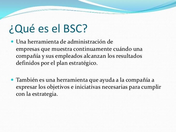 ¿Qué es el BSC? Una herramienta de administración de empresas que muestra continuamente cuándo una compañía y sus emplead...