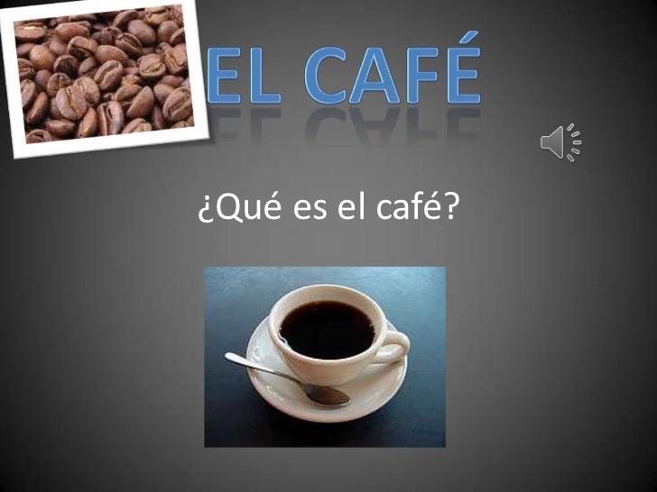 ¿Qué es el café?<br />