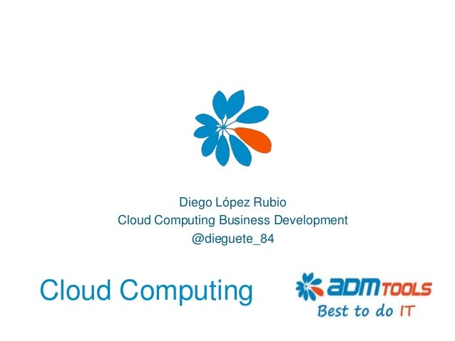 Diego López Rubio     Cloud Computing Business Development                @dieguete_84Cloud Computing