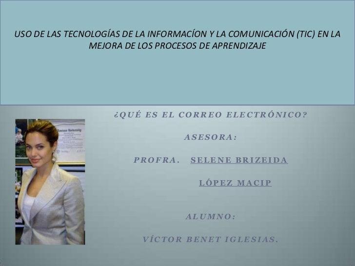 USO DE LAS TECNOLOGÍAS DE LA INFORMACÍON Y LA COMUNICACIÓN (TIC) EN LA MEJORA DE LOS PROCESOS DE APRENDIZAJE<br />¿Qué es ...