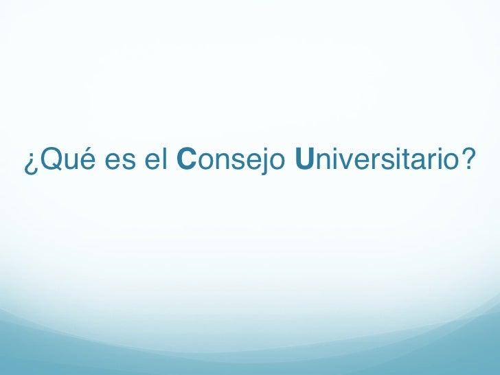 ¿Qué es el Consejo Universitario?!