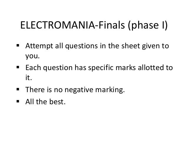 ELECTROMANIA-Finals (phase I)  Attempt all questions in the sheet given to you.  Each question has specific marks allott...