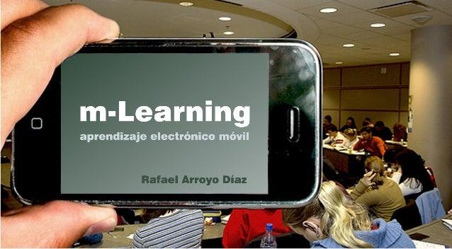 ¿Qué es el m-Learning? El m-Learning o Mobile Learning es e-Learning a través de dispositivos computacionales móviles: dis...