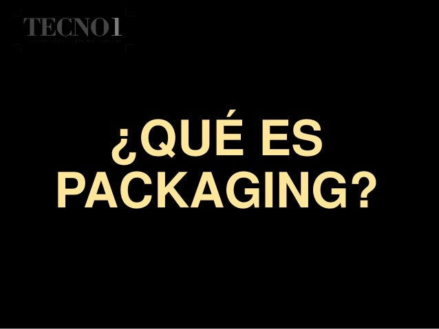 ¿QUÉ ES PACKAGING?
