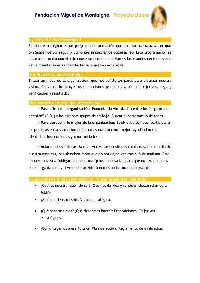 Fundación Miguel de Montaigne. Proyecto Llama¿Qué es el plan estratégico?El plan estratégico es un programa de actuación q...