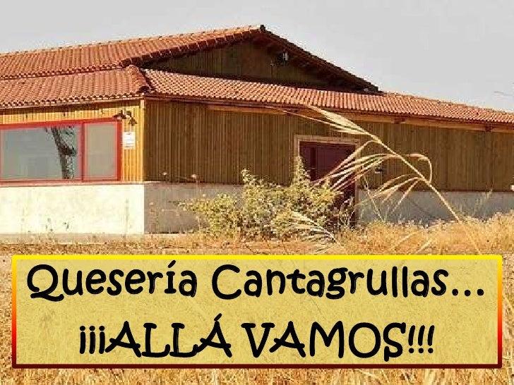 Quesería Cantagrullas…  ¡¡¡ALLÁ VAMOS!!!