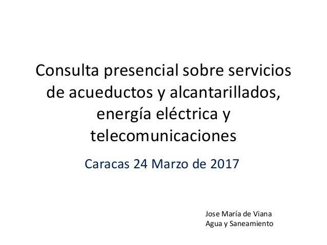 Consulta presencial sobre servicios de acueductos y alcantarillados, energía eléctrica y telecomunicaciones Caracas 24 Mar...