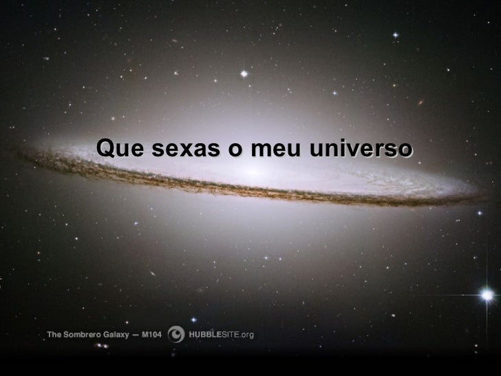 Que sexas o meu universo