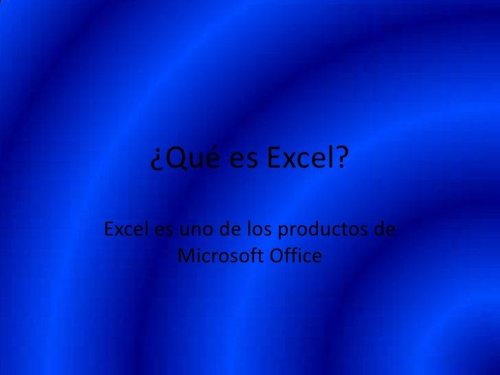 ¿Qué es Excel?<br />Excel es uno de los productos de Microsoft Office<br />