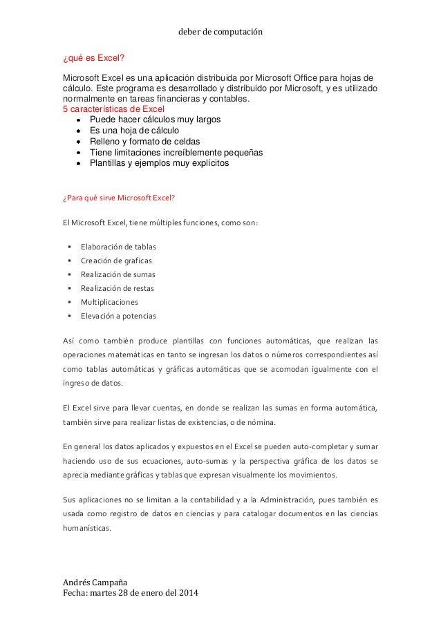 deber de computación Andrés Campaña Fecha: martes 28 de enero del 2014 ¿qué es Excel? Microsoft Excel es una aplicación di...