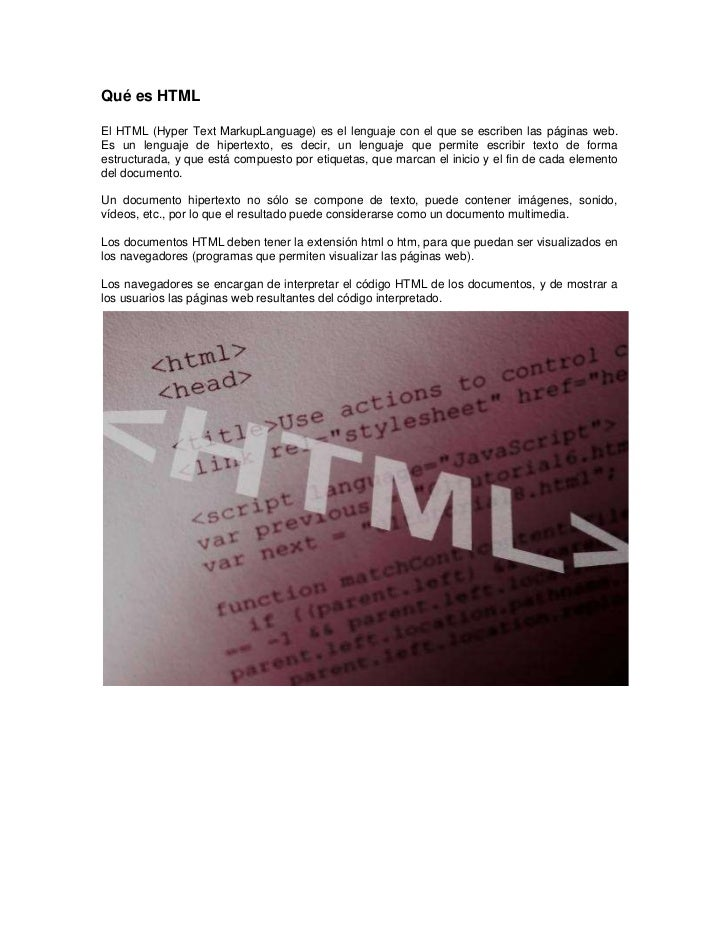 Qué es HTMLEl HTML (Hyper Text MarkupLanguage) es el lenguaje con el que se escriben las páginas web.Es un lenguaje de hip...