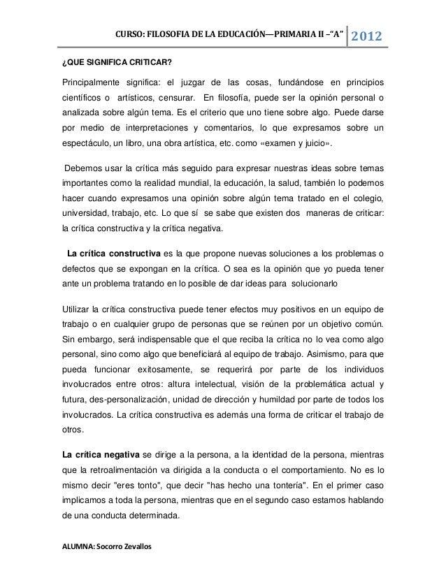 """CURSO: FILOSOFIA DE LA EDUCACIÓN—PRIMARIA II –""""A""""  2012  ¿QUE SIGNIFICA CRITICAR?  Principalmente significa: el juzgar de ..."""