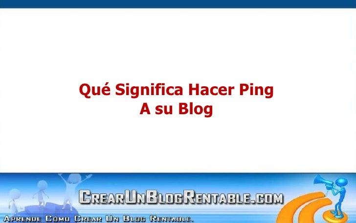 Qué Significa Hacer Ping<br />A su Blog<br />