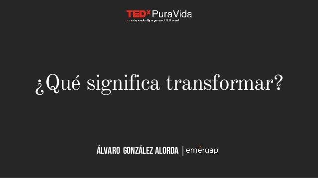 ¿Qué significa transformar? ÁLVARO González Alorda |