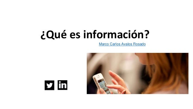 ¿Qué es información? Marco Carlos Avalos Rosado