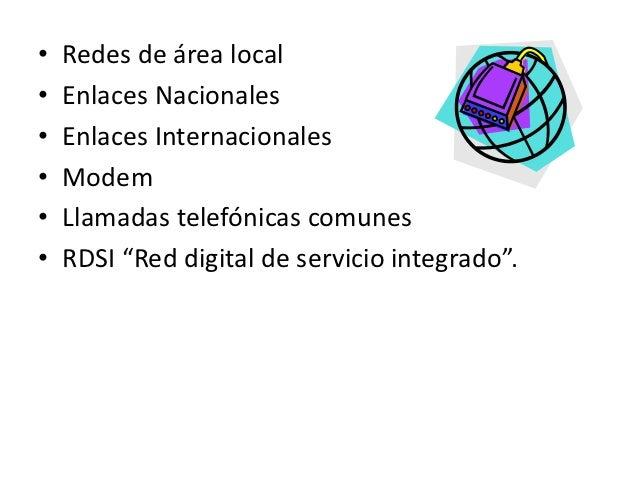 •   Redes de área local•   Enlaces Nacionales•   Enlaces Internacionales•   Modem•   Llamadas telefónicas comunes•   RDSI ...