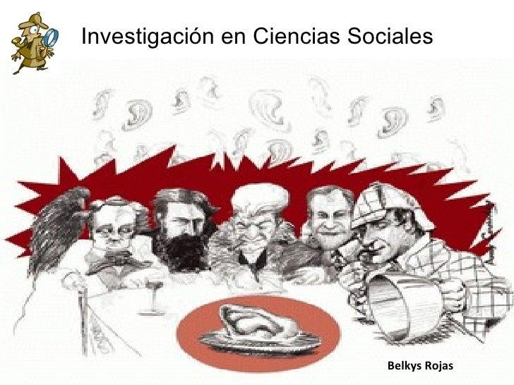 Investigación en Ciencias Sociales                             Belkys Rojas