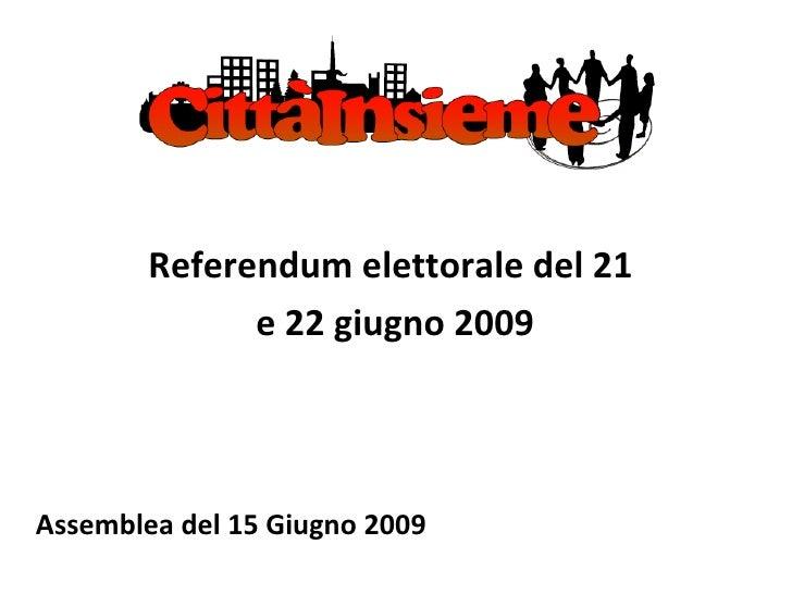 <ul><li>Referendum elettorale del 21 </li></ul><ul><li>e 22 giugno 2009 </li></ul><ul><li>Assemblea del 15 Giugno 2009 </l...
