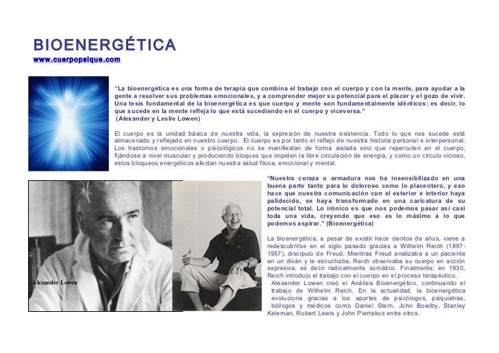 """""""La bioenergética es una forma de terapia que combina el trabajo con el cuerpo y con la mente, para ayudar a la           ..."""