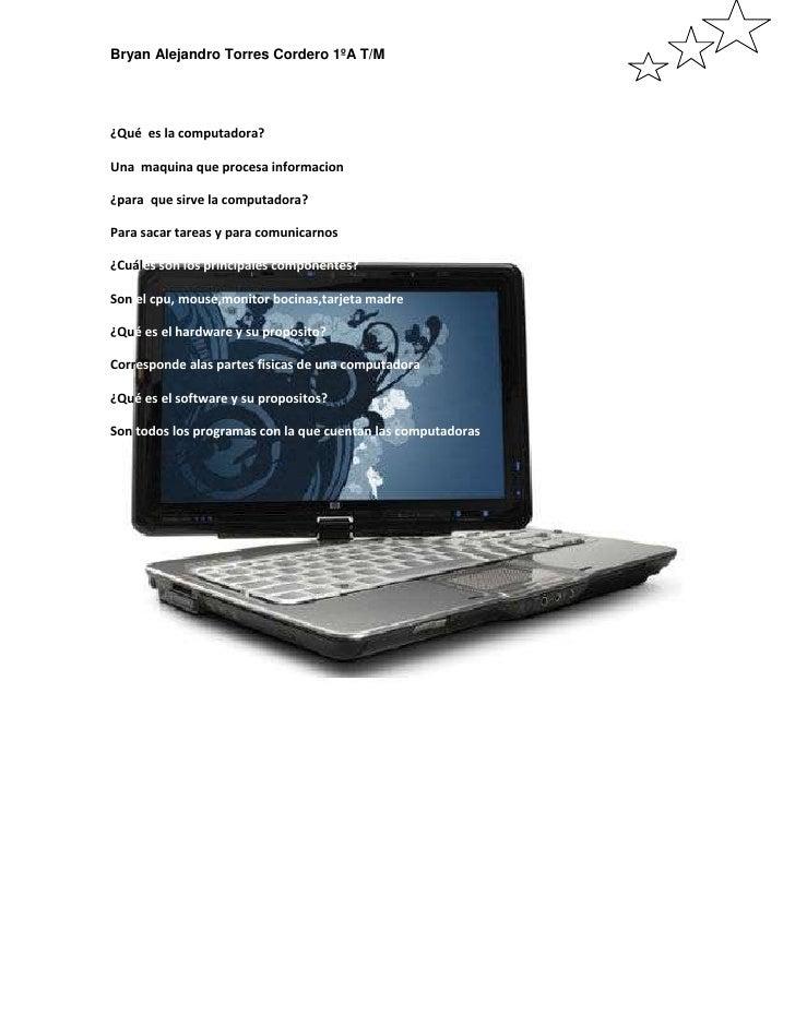 ¿Qué  es la computadora?<br />Una  maquina que procesa informacion<br />¿para?que sirve la computadora?<br />Para sacar ta...