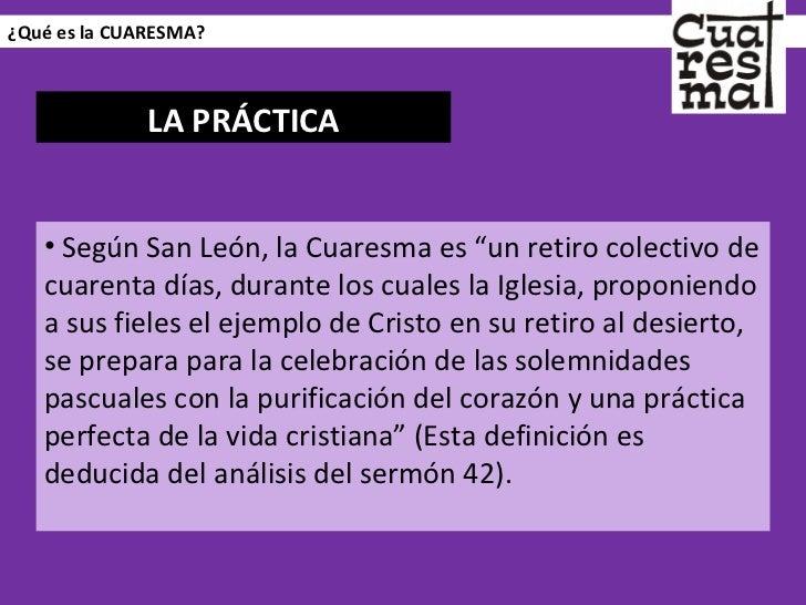 """¿Qué es la CUARESMA? <ul><li>Según San León, la Cuaresma es """"un retiro colectivo de cuarenta días, durante los cuales la I..."""