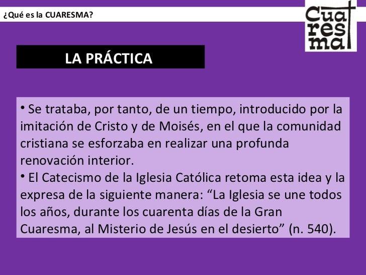 ¿Qué es la CUARESMA? <ul><li>Se trataba, por tanto, de un tiempo, introducido por la imitación de Cristo y de Moisés, en e...