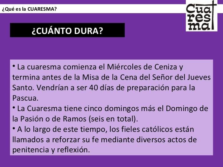¿Qué es la CUARESMA? <ul><li>La cuaresma comienza el Miércoles de Ceniza y termina antes de la Misa de la Cena del Señor d...