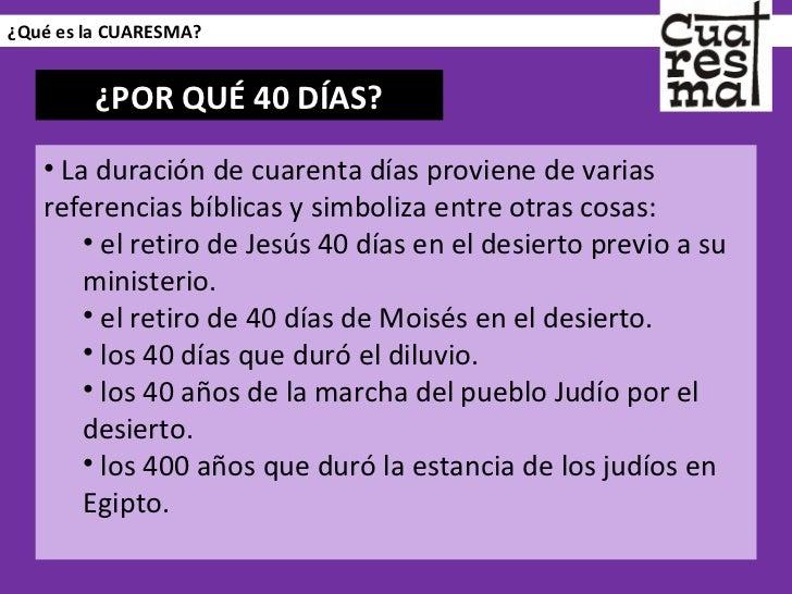 ¿Qué es la CUARESMA? <ul><li>La duración de cuarenta días proviene de varias referencias bíblicas y simboliza entre otras ...