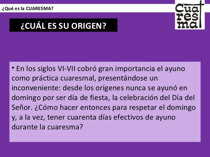 ¿Qué es la CUARESMA? <ul><li>En los siglos VI-VII cobró gran importancia el ayuno como práctica cuaresmal, presentándose u...
