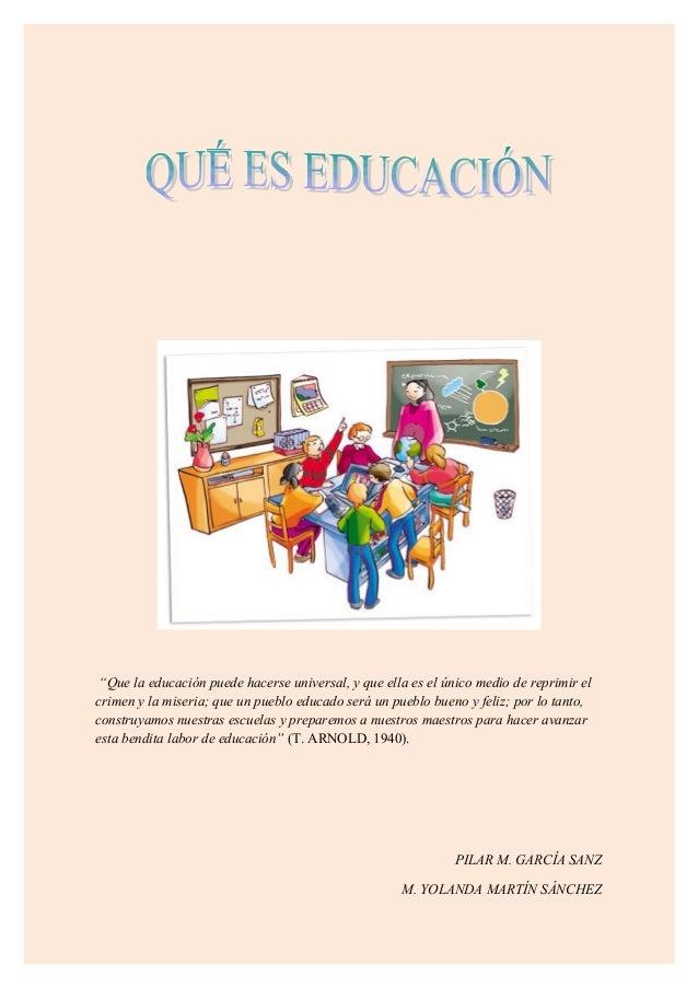 """""""Que la educación puede hacerse universal, y que ella es el único medio de reprimir el crimen y la miseria; que un pueblo ..."""