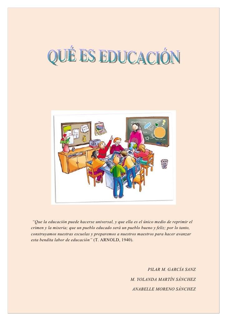 """""""Que la educación puede hacerse universal, y que ella es el único medio de reprimir elcrimen y la miseria; que un pueblo e..."""